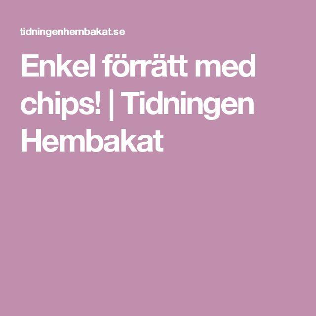 Enkel förrätt med chips! | Tidningen Hembakat