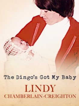 The Dingo's Got My Baby by Lindy Chamberlain-Creighton