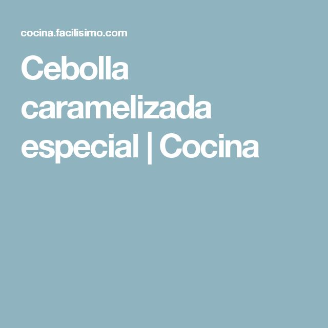 Cebolla caramelizada especial | Cocina