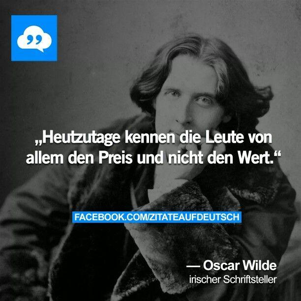 Heutzutage kennen die Leute von allem den Preis und nicht den Wert. -Oscar Wilde