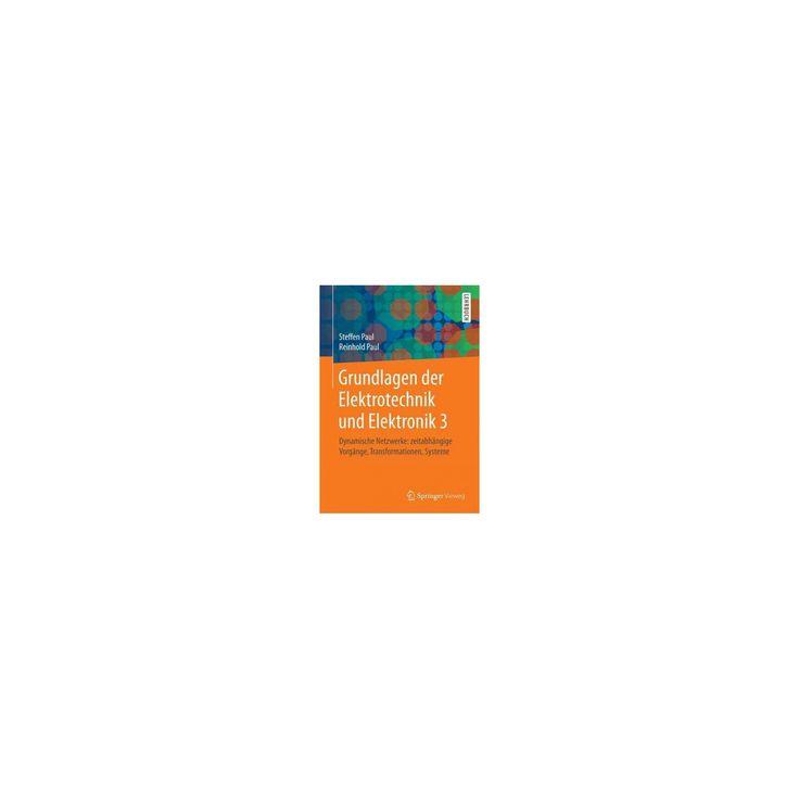 Grundlagen Der Elektrotechnik Und Elektronik 3 : Dynamische Netzwerke - Zeitabhängige