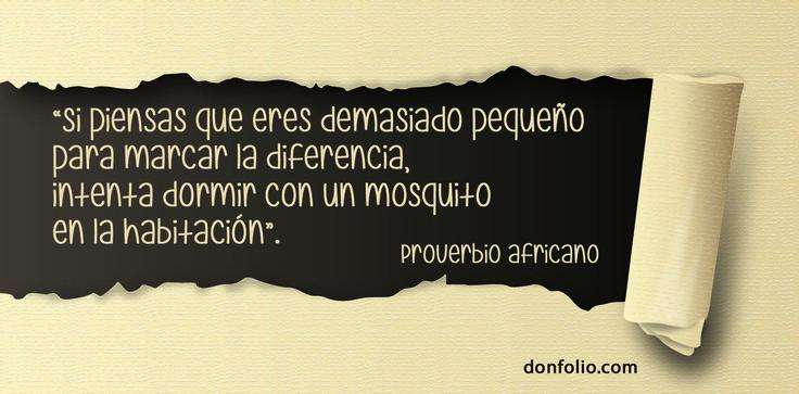 """""""Si piensas que eres demasiado pequeño para marcar la diferencia, intenta dormir con un mosquito en la habitación"""". Proverbio africano. #citas"""