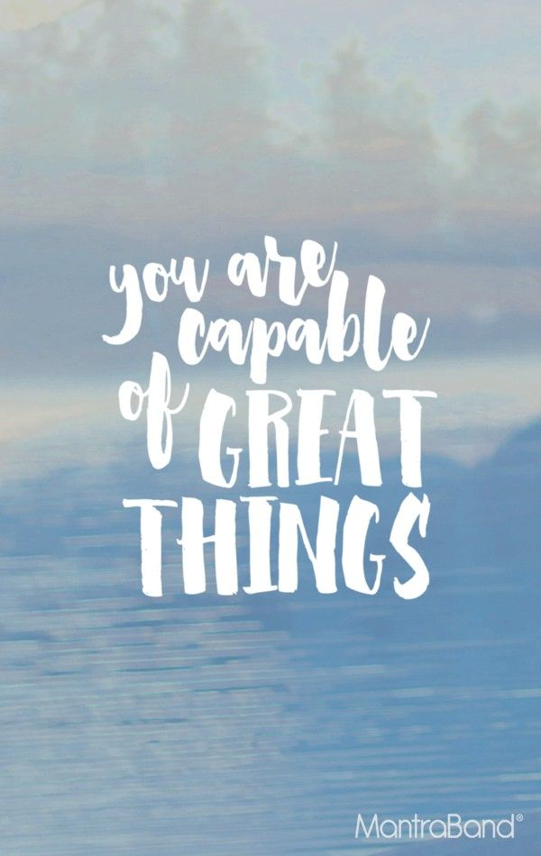 You Are Capable Of Great Things