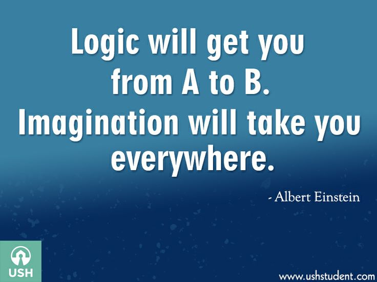 """Logic will get you from A to B. Imagination will take you everywhere."" -Albert Einstein"