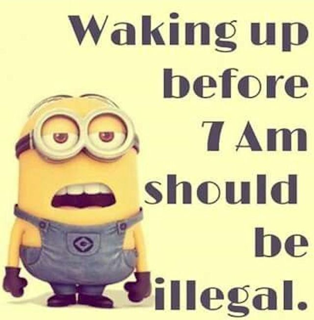 Waking up before 7am should be illegal funny quotes quote morning funny quote funny quotes humor minions morning humor