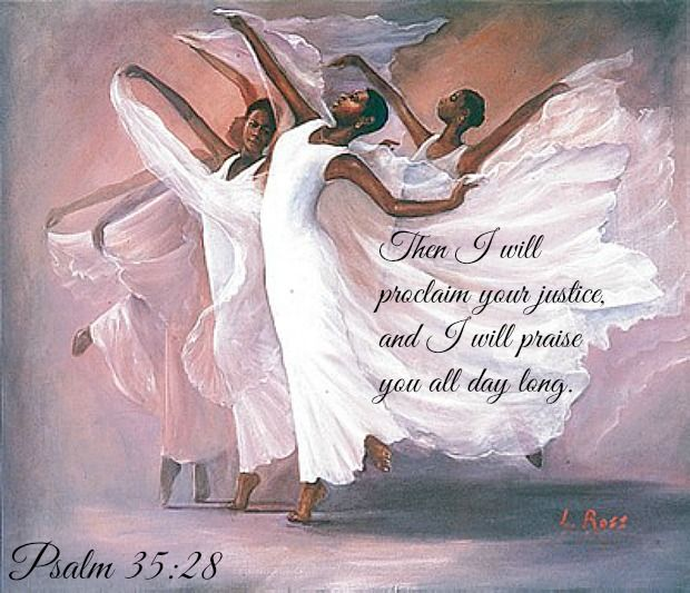 Psalm 35:28 Then I will proclaim your justice,     and I will praise you all day long.