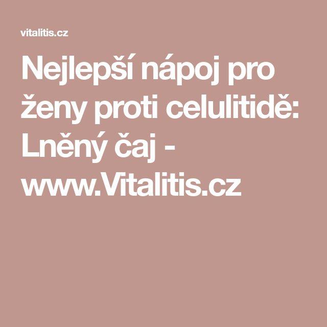 Nejlepší nápoj pro ženy proti celulitidě: Lněný čaj - www.Vitalitis.cz