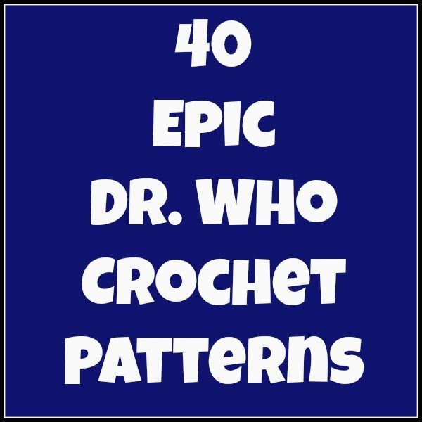 And She Games...: 40 Epic Dr. Who Crochet Patterns