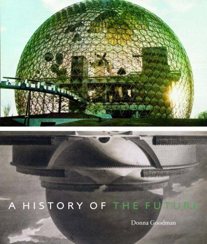 A History of the Future by Donna Goodman. $36.12. 280 pages. Publication: November 25, 2008. Publisher: The Monacelli Press (November 25, 2008). Author: Donna Goodman