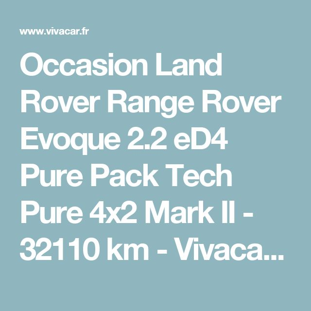Occasion Land Rover Range Rover Evoque 2.2 eD4 Pure Pack Tech Pure 4x2 Mark II - 32110 km - Vivacar.fr