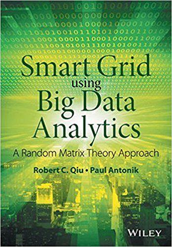 Smart Grid Using Big Data Analytics: A Random Matrix Theory Approach: Amazon.co.uk: Robert C. Qiu, Paul Antonik: 9781118494059: Books