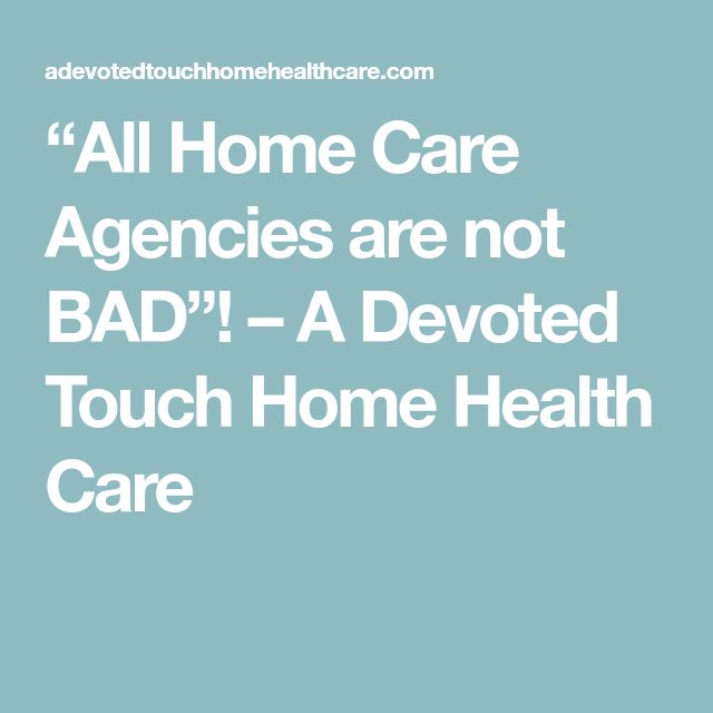 """""""All Home Care Agencies are not BAD""""! – A Devoted Touch Home Health Care"""
