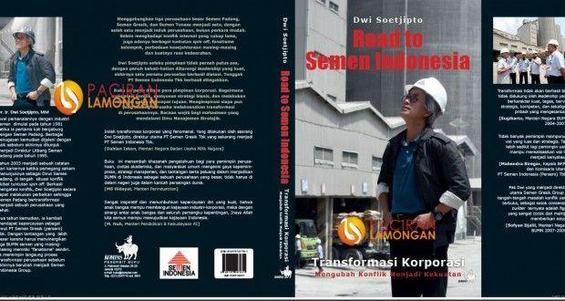 KINERJA KORPORASI SEMEN INDONESIA ala DWI SOETJIPTO :: Dwi Soetjipto CEO PT Semen Indonesia Tbk : Dwi Soetjipto | PaciranLamongan.com