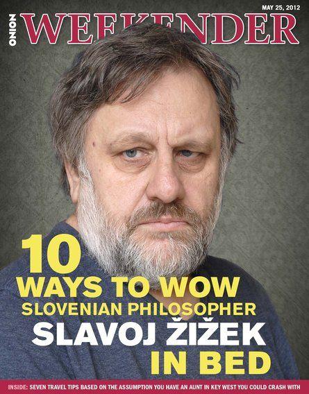 10 Ways To Wow Slovenian Philosopher Slavoj Žižek In Bed   The Onion - America's Finest News Source