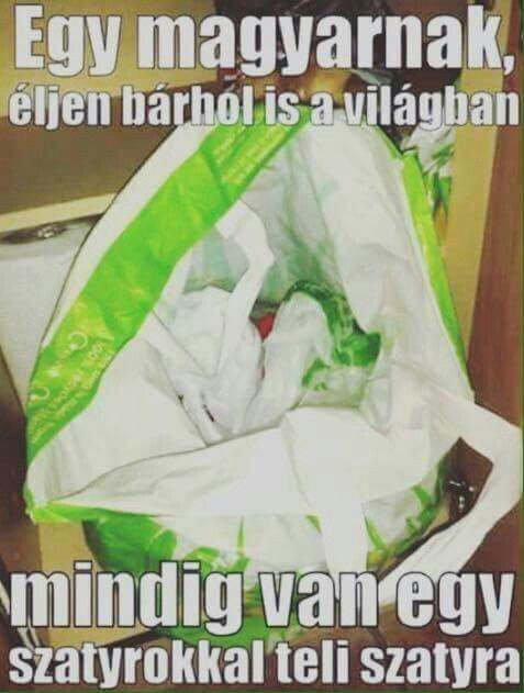 Every hungarian, don't matter where they live, have a plastic bag full of plastic bags.