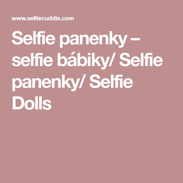 Selfie panenky – selfie bábiky/ Selfie panenky/ Selfie Dolls
