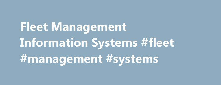 Fleet Management Information Systems #fleet #management #systems http://sweden.nef2.com/fleet-management-information-systems-fleet-management-systems/  # Fleet Management Information Systems FMR 102-34. Motor Vehicle Management, Subpart J – Federal Fleet Report, requires the utilization of a fleet management information system (FMIS) at the department or agency level that— (a) Identifies and collects accurate inventory, cost, and use data that covers the complete lifecycle of each motor…
