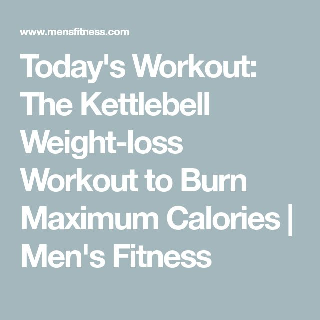 Today's Workout: The Kettlebell Weight-loss Workout to Burn Maximum Calories   Men's Fitness