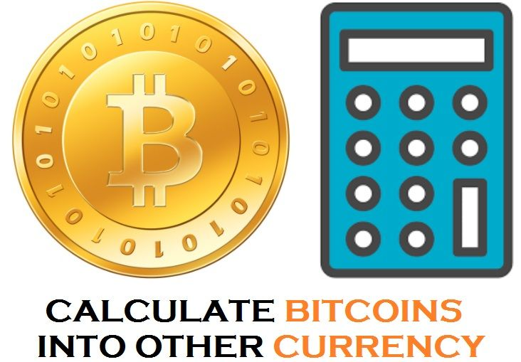 Calculate Bitcoins Into Any Other