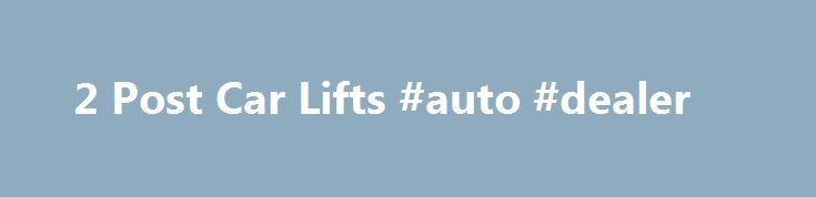 2 Post Car Lifts #auto #dealer http://netherlands.remmont.com/2-post-car-lifts-auto-dealer/  #auto lifts for sale # 2 Post Automotive Lifts Auto Lift AL-2-7K-AC Asymmetric 2 Post Car Lift A quality asymmetric two post automotive lift by Auto Lift. Specifications: AL2-7K-AC Capacity: 7,000 lbs Overall Height: 142″ overall Width: 137.5″ Max Lifting Height: 78-1/8″ Power Unit: 220V – 20 AMP – 1 PH Auto Lift AL2-9K-FP Symmetric 2 Post Car Lift Auto Lift AL-2-9K-AC Asymmetric 2 Post Car Lift Auto…