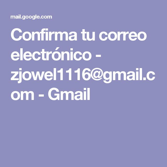 Confirma tu correo electrónico - zjowel1116@gmail.com - Gmail