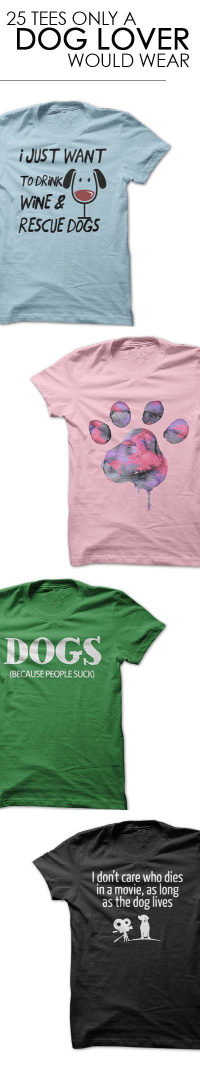Love these tees! Every purchase gives 7 meals to a shelter dog. http://iheartdogs.com/product-category/t-shirts/?utm_source=PinterestNetwork_25TeesDogLovers&utm_medium=link&utm_campaign=PinterestNetwork_25TeesDogLovers