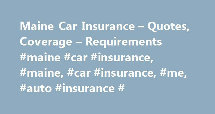 Maine Car Insurance – Quotes, Coverage – Requirements #maine #car #insurance, #maine, #car #insurance, #me, #auto #insurance # http://questions.nef2.com/maine-car-insurance-quotes-coverage-requirements-maine-car-insurance-maine-car-insurance-me-auto-insurance/  # Get free quotes from the nation's biggest auto insurance providers. Over 94% of Americans qualify for lower rates. Our goal is to give you the most up-to-date, accurate information about your state DMV's processes. The date you see…