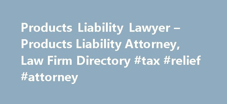 Products Liability Lawyer – Products Liability Attorney, Law Firm Directory #tax #relief #attorney http://attorney.remmont.com/products-liability-lawyer-products-liability-attorney-law-firm-directory-tax-relief-attorney/  #product liability attorney Browse Products Liability Lawyers by Location Need help with Products Liability Law? You've come to the right place. If you've been injured by a dangerous or defective product, a products liability lawyer may be able to help. Products liability…