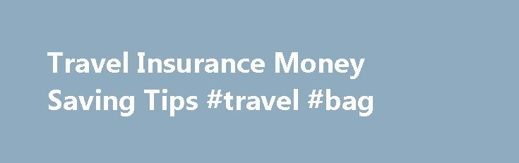 Travel Insurance Money Saving Tips #travel #bag http://travel.remmont.com/travel-insurance-money-saving-tips-travel-bag/  #best travel insurance # Travel Insurance Tips Find the best travel insurance quote for your trip Getting the most from your cover Going away is one of the highlights of the year, and none of us really wants to think about something going wrong while we are enjoying sun, sea and sangria. But the reality […]The post Travel Insurance Money Saving Tips #travel #bag appeared…