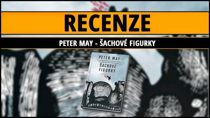 [Recenze] | Peter May - Šachové figurky ~ Knižní kukátko