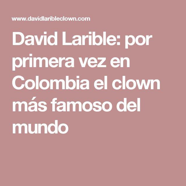 David Larible: por primera vez en Colombia el clown más famoso del mundo