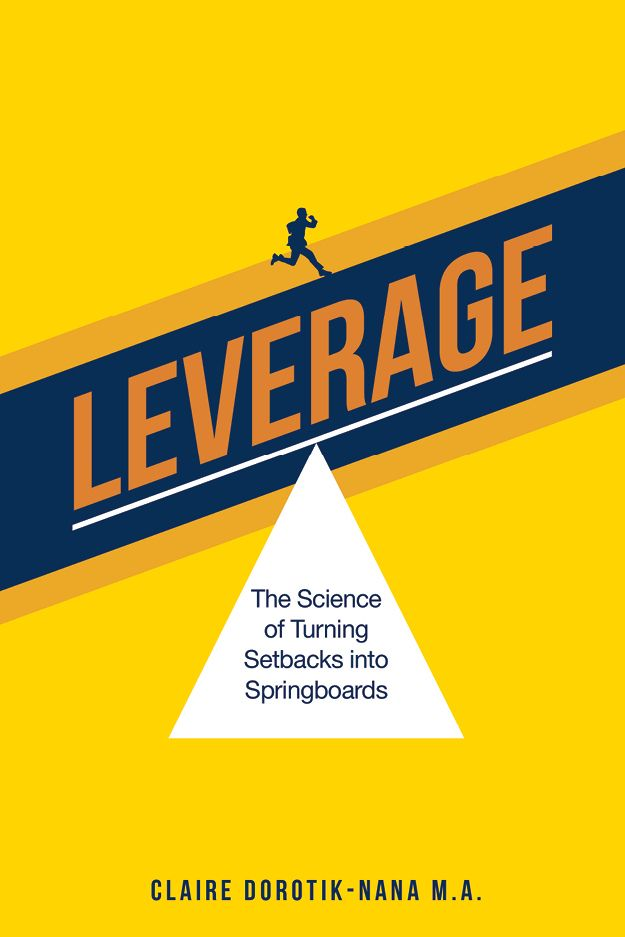 LEVERAGE: The Sciecne of Turning Setbacks into Springboards