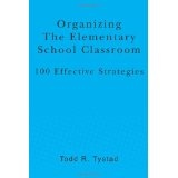Organizing the Elementary School Classroom: 100 Effective Strategies (Paperback)By Todd R. Tystad