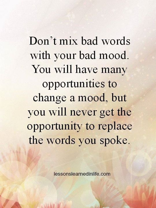 Don't mix bad words with your bad mood. You will have many opportunities to change a mood, but you will never get the opportunity to replace the words you spoke. Words last longer than moods. #quotes #inspiration
