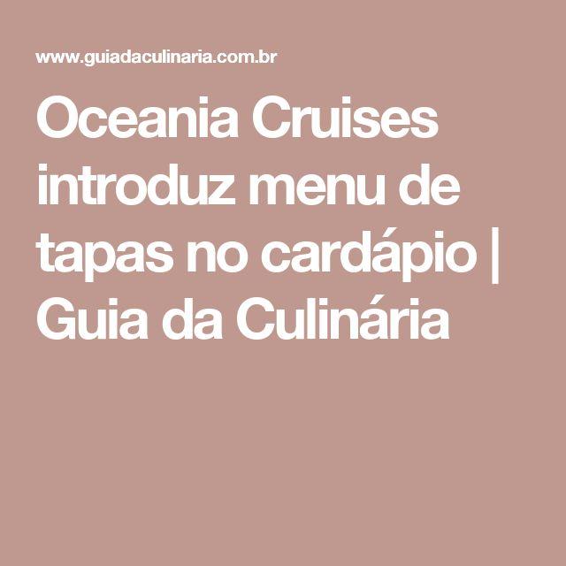 Oceania Cruises introduz menu de tapas no cardápio  | Guia da Culinária