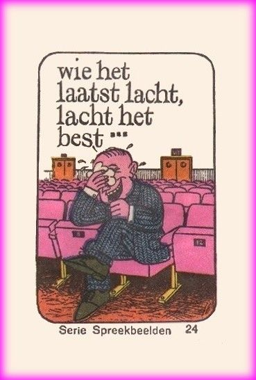 Betekenis : pas aan het einde kan je zien wie gewonnen heeft / Je moet niet juichen voor je zeker bent van succes & E: He who laughs last, laughs best. / He laughs best who laughs last. & F: Rira bien qui rira le dernier. / On verra (bien) qui rira le dernier. & D: Wer zuletzt lacht, lacht am besten & I: Ride bene chi riderà per ultimo. / Chi ride ultimo ride meglio. & P:  Rirá melhor quem rirá por fim. & S: El que ríe a lo último ríe mejor. / Ríe bien el que ríe último.