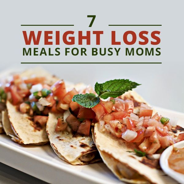 7 Weight Loss Meals for Busy Moms--these recipes are quick and low-cal, but your family is sure to enjoy them as well!