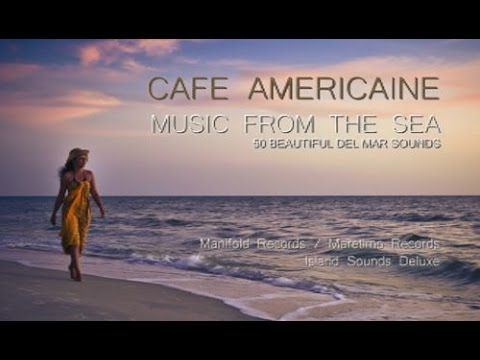▶ Cafe Americaine - music from the sea (Full Album) HD, 4+ Hours, Cafe Del Mar Sounds - YouTube