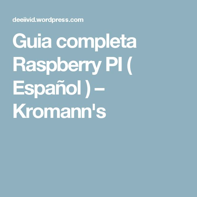 Guia completa Raspberry PI ( Español ) – Kromann's