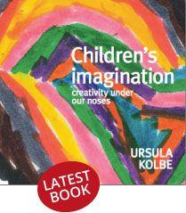 Children's Imagination: Creativity Under Our Noses | Ursula Kolbe