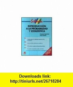 Introduccion a la Probabilidad y Estadistica (Spanish Edition) (9788448125042) Seymour Lipschutz, John Schiller , ISBN-10: 8448125045  , ISBN-13: 978-8448125042 ,  , tutorials , pdf , ebook , torrent , downloads , rapidshare , filesonic , hotfile , megaupload , fileserve