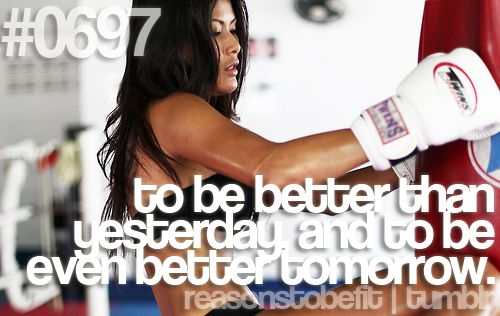 To be better than yesterday and to be even better tomorrow.