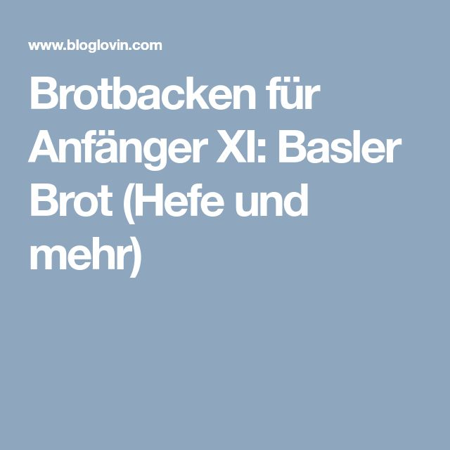 Brotbacken für Anfänger XI: Basler Brot (Hefe und mehr)