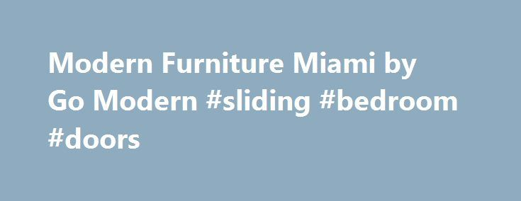 Superb Go Modern Furniture Miami 1000 Ideas About Sliding Door Company On Pinterest