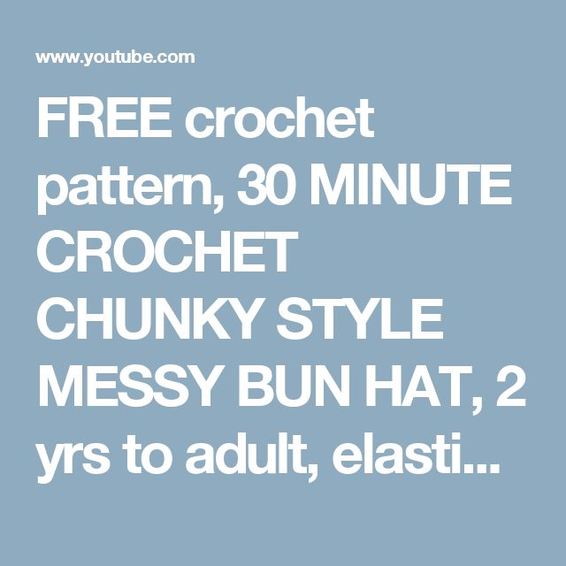 FREE crochet pattern, 30 MINUTE CROCHET CHUNKY STYLE MESSY BUN HAT, 2 yrs to adult, elastic top - YouTube