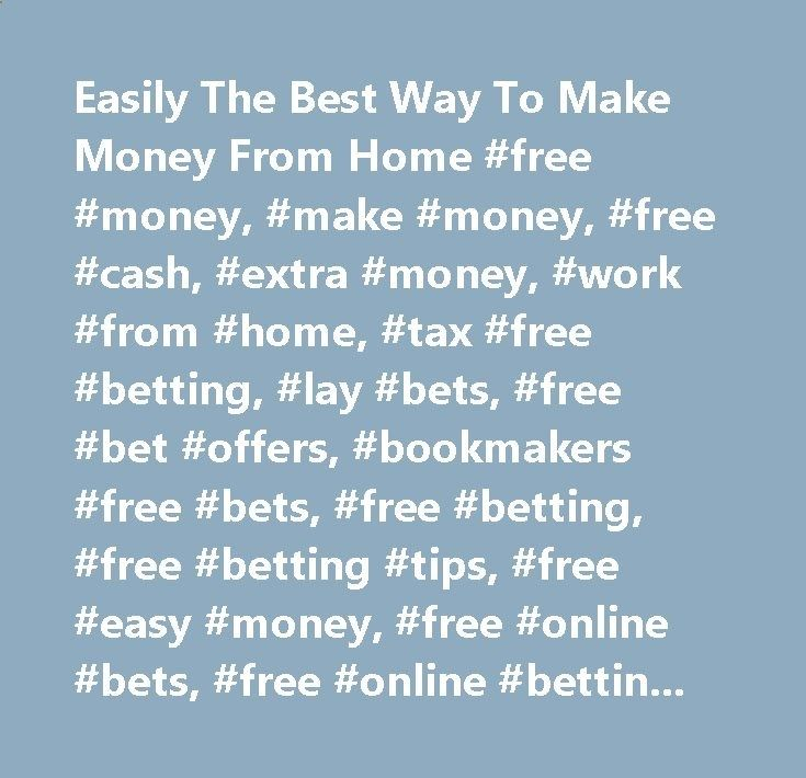 Easily The Best Way To Make Money From Home #free #money, #make #money, #free #cash, #extra #money, #work #from #home, #tax #free #betting, #lay #bets, #free #bet #offers, #bookmakers #free #bets, #free #betting, #free #betting #tips, #free #easy #money, #free #online #bets, #free #online #betting, #free #sports #bets, #make #easy #money #online, #make #free #easy #money, #sports #betting #odds currency.nef2.com... # Turn Free Bets Into Free Money – Without Gambling! For all the BEST b...
