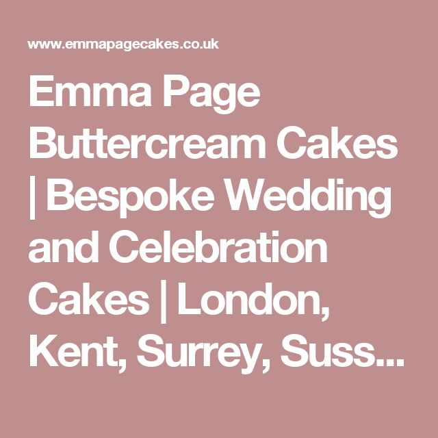 Emma Page Buttercream Cakes | Bespoke Wedding and Celebration Cakes | London, Kent, Surrey, Sussex