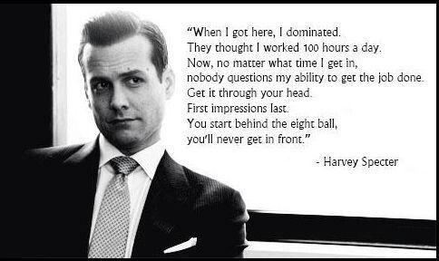 Suits. Harvey Specter wisdom :-)