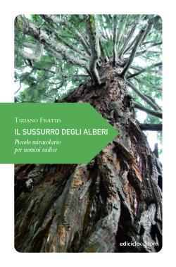 """""""Il sussurro degli alberi. Piccolo miracolario per uomini radice"""" di Tiziano Fratus, collana Piccola filosofia di viaggio, Ediciclo"""