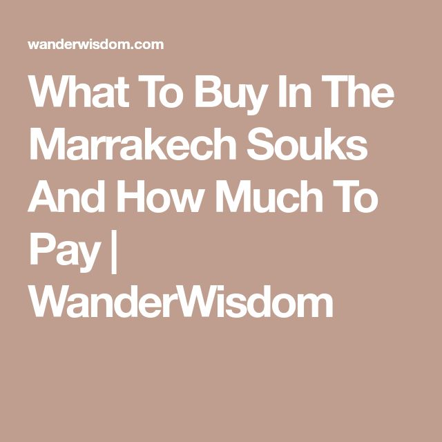 What To Buy In The Marrakech Souks And How Much To Pay | WanderWisdom